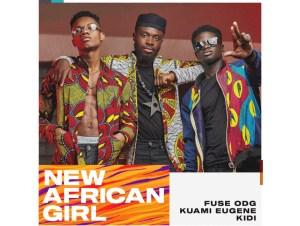 Fuse ODG - New African Girl ft. Kuami Eugene & KiDi